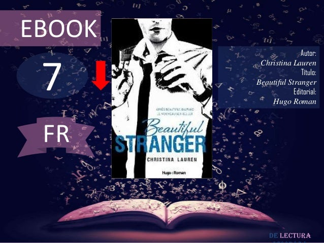 EBOOK  7  Autor: Christina Lauren Título: Beautiful Stranger Editorial: Hugo Roman  FR  De lectura