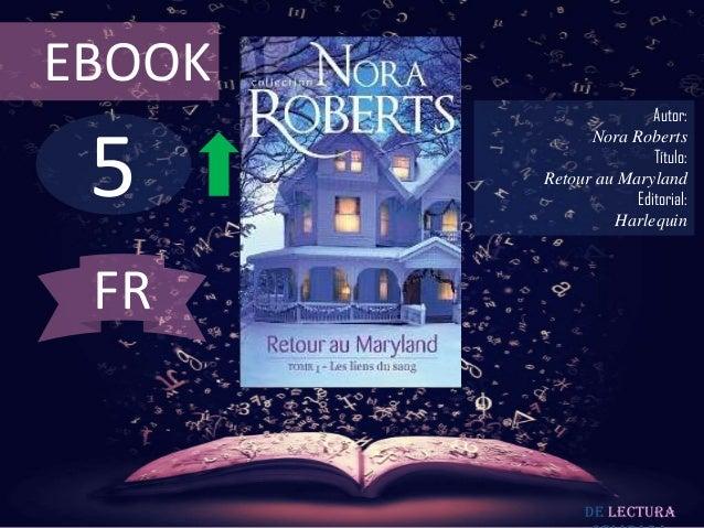 EBOOK  5  Autor: Nora Roberts Título: Retour au Maryland Editorial: Harlequin  FR  De lectura