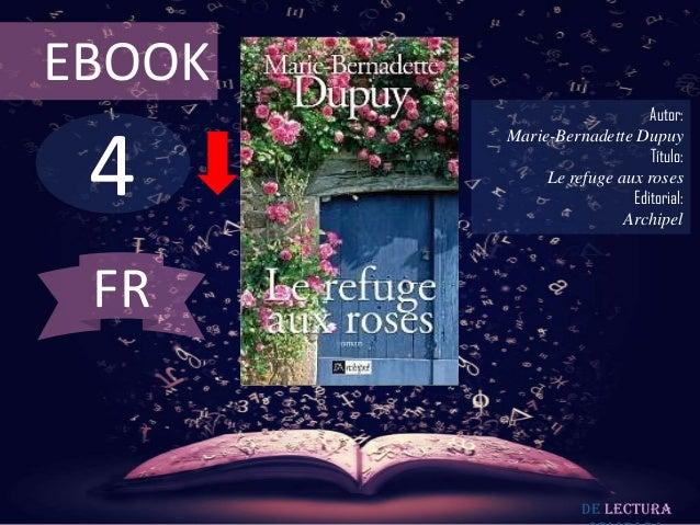 EBOOK  4  Autor: Marie-Bernadette Dupuy Título: Le refuge aux roses Editorial: Archipel  FR  De lectura