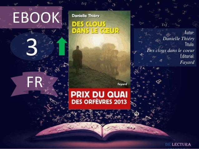 EBOOK  3  Autor: Danielle Thiéry Título: Des clous dans le coeur Editorial: Fayard  FR  De lectura