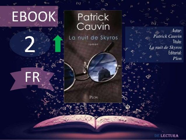 EBOOK  2  Autor: Patrick Cauvin Título: La nuit de Skyros Editorial: Plon  FR  De lectura