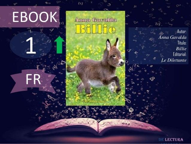 EBOOK  1  Autor: Anna Gavalda Título: Billie Editorial: Le Dilettante  FR  De lectura