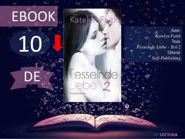 EBOOK  10  Autor: Katelyn Faith Título: Fesselnde Liebe - Teil 2 Editorial: Self-Publishing  DE  De lectura