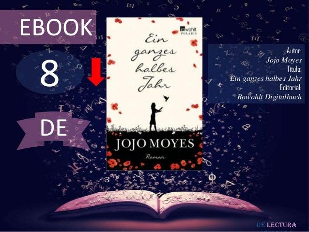 EBOOK  8  Autor: Jojo Moyes Título: Ein ganzes halbes Jahr Editorial: Rowohlt Digitalbuch  DE  De lectura