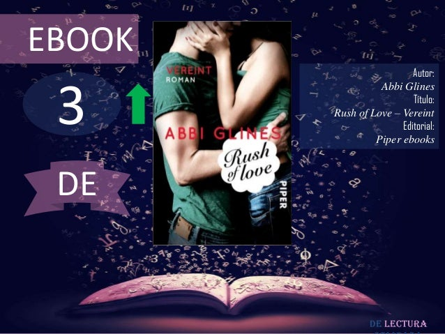 EBOOK  3  Autor: Abbi Glines Título: Rush of Love – Vereint Editorial: Piper ebooks  DE  De lectura