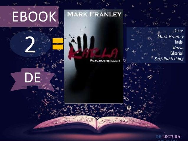 EBOOK  2  Autor: Mark Franley Título: Karla Editorial: Self-Publishing  DE  De lectura