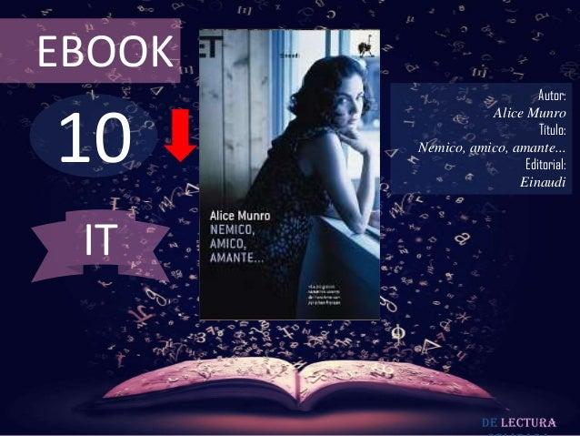 EBOOK  10  Autor: Alice Munro Título: Nemico, amico, amante... Editorial: Einaudi  IT  De lectura