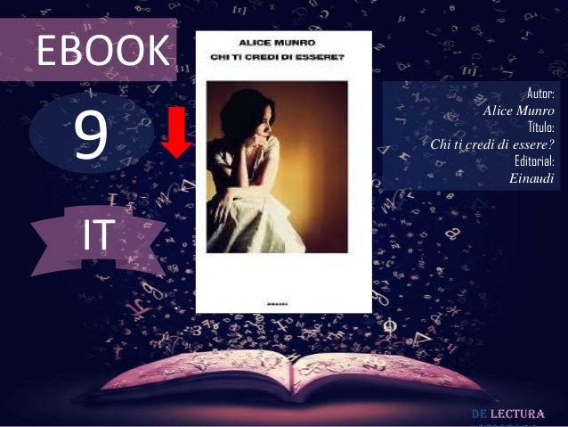 EBOOK  9  Autor: Alice Munro Título: Chi ti credi di essere? Editorial: Einaudi  IT  De lectura