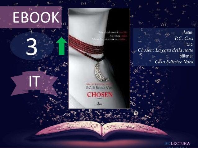EBOOK  3  Autor: P.C. Cast Título: Chosen: La casa della notte Editorial: Casa Editrice Nord  IT  De lectura