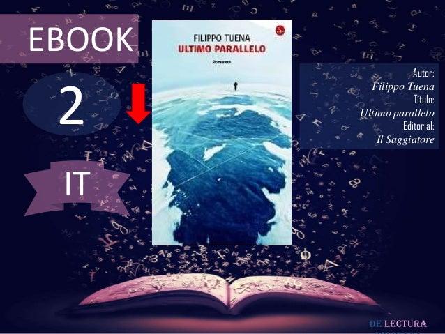 EBOOK  2  Autor: Filippo Tuena Título: Ultimo parallelo Editorial: Il Saggiatore  IT  De lectura