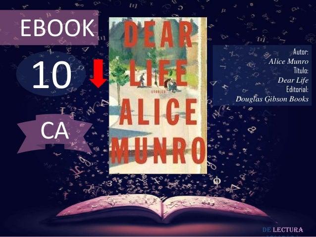 EBOOK  10  Autor: Alice Munro Título: Dear Life Editorial: Douglas Gibson Books  CA  De lectura