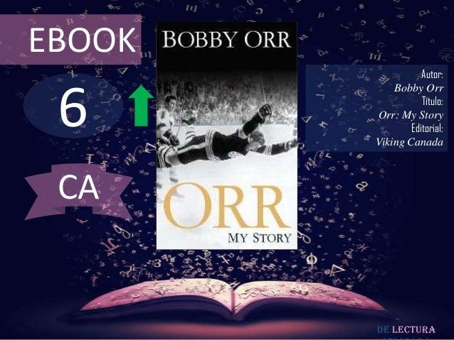 EBOOK  6  Autor: Bobby Orr Título: Orr: My Story Editorial: Viking Canada  CA  De lectura