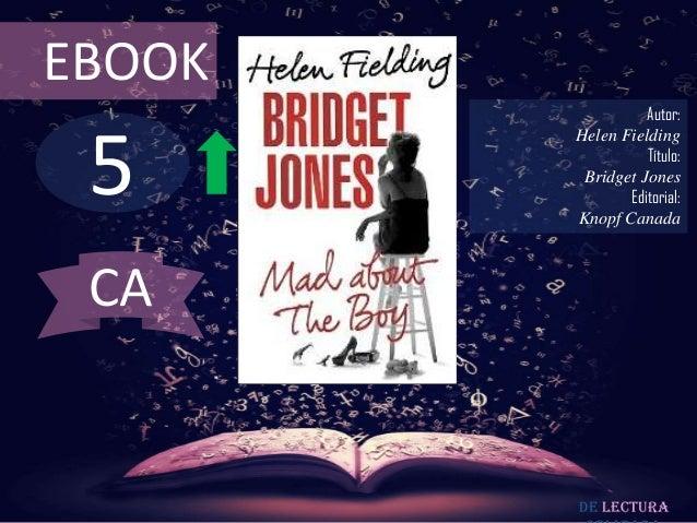EBOOK  5  Autor: Helen Fielding Título: Bridget Jones Editorial: Knopf Canada  CA  De lectura