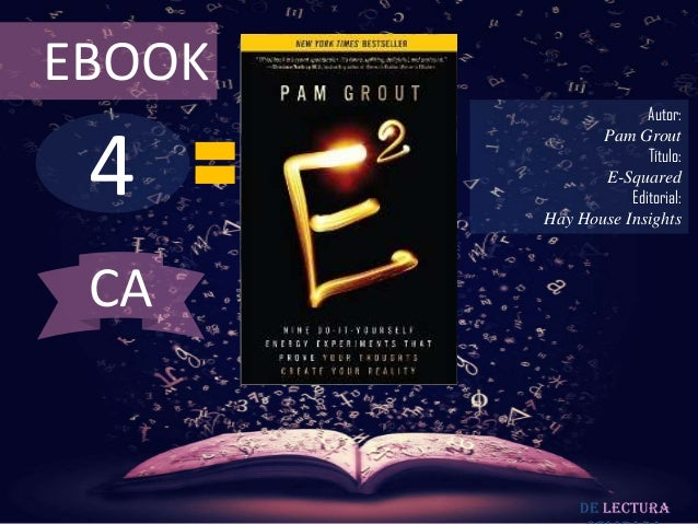 EBOOK  4  Autor: Pam Grout Título: E-Squared Editorial: Hay House Insights  CA  De lectura