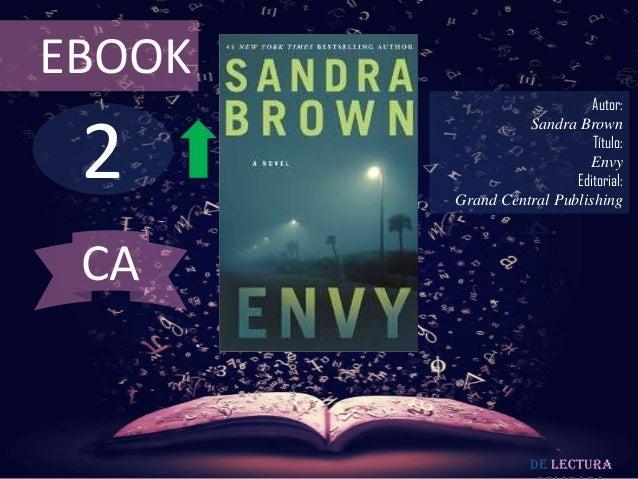 EBOOK  2  Autor: Sandra Brown Título: Envy Editorial: Grand Central Publishing  CA  De lectura