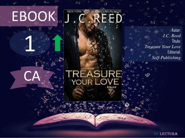 EBOOK  1  Autor: J.C. Reed Título: Treasure Your Love Editorial: Self-Publishing  CA  De lectura