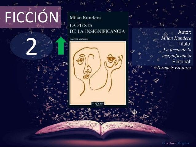 FICCIÓN  2  Autor:  Milan Kundera  Título:  La fiesta de la  insignificancia  Editorial:  Tusquets Editores  De lectura Ob...