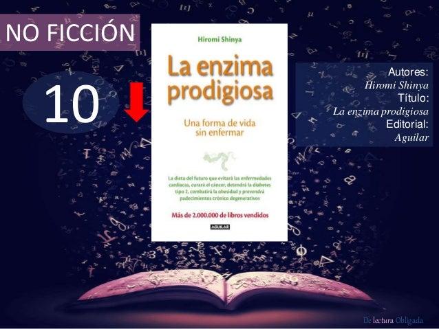 NO FICCIÓN  10  Autores:  Hiromi Shinya  Título:  La enzima prodigiosa  Editorial:  Aguilar  De lectura Obligada