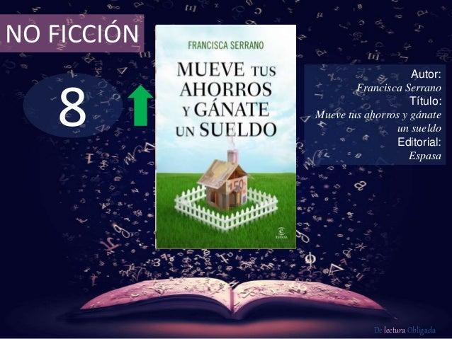 NO FICCIÓN  8  Autor:  Francisca Serrano  Título:  Mueve tus ahorros y gánate  un sueldo  Editorial:  Espasa  De lectura O...