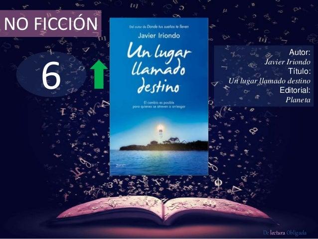 NO FICCIÓN  6  Autor:  Javier Iriondo  Título:  Un lugar llamado destino  Editorial:  Planeta  De lectura Obligada
