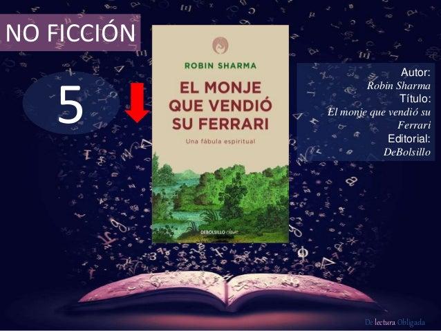 NO FICCIÓN  5  Autor:  Robin Sharma  Título:  El monje que vendió su  Ferrari  Editorial:  DeBolsillo  De lectura Obligada