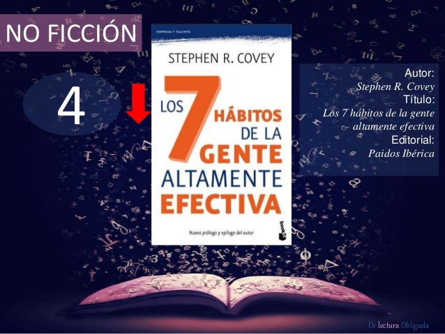 NO FICCIÓN  4  Autor:  Stephen R. Covey  Título:  Los 7 hábitos de la gente  altamente efectiva  Editorial:  Paidos Ibéric...