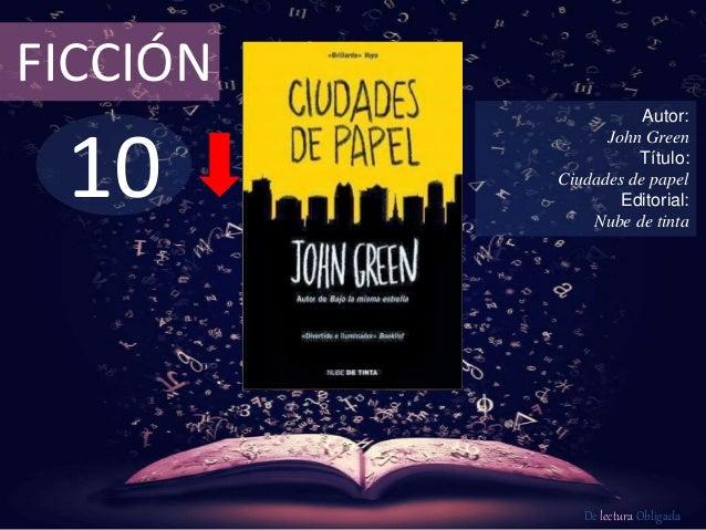 FICCIÓN  10  Autor:  John Green  Título:  Ciudades de papel  Editorial:  Nube de tinta  De lectura Obligada