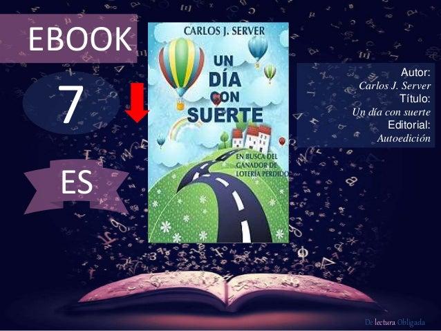 EBOOK  7  Autor:  Carlos J. Server  Título:  Un día con suerte  Editorial:  Autoedición  De lectura Obligada  ES