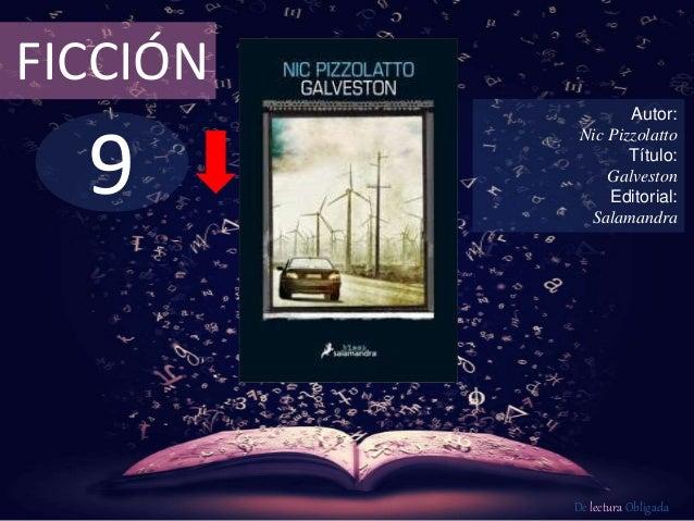 FICCIÓN  9  Autor:  Nic Pizzolatto  Título:  Galveston  Editorial:  Salamandra  De lectura Obligada