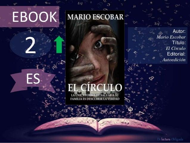 EBOOK  2  Autor:  Mario Escobar  Título:  El Círculo  Editorial:  Autoedición  De lectura Obligada  ES