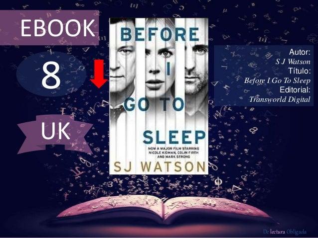 EBOOK  8  Autor:  S J Watson  Título:  Before I Go To Sleep  Editorial:  Transworld Digital  De lectura Obligada  UK