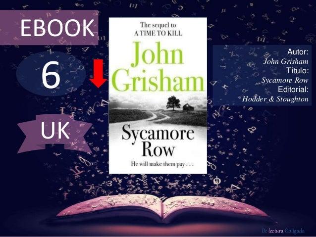 EBOOK  6  Autor:  John Grisham  Título:  Sycamore Row  Editorial:  Hodder & Stoughton  De lectura Obligada  UK