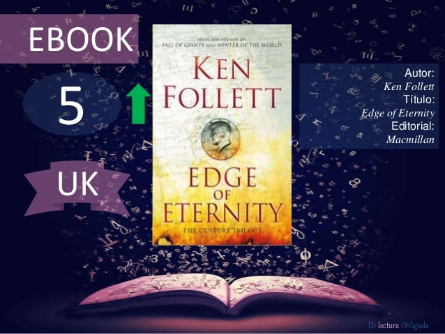EBOOK  5  Autor:  Ken Follett  Título:  Edge of Eternity  Editorial:  Macmillan  De lectura Obligada  UK