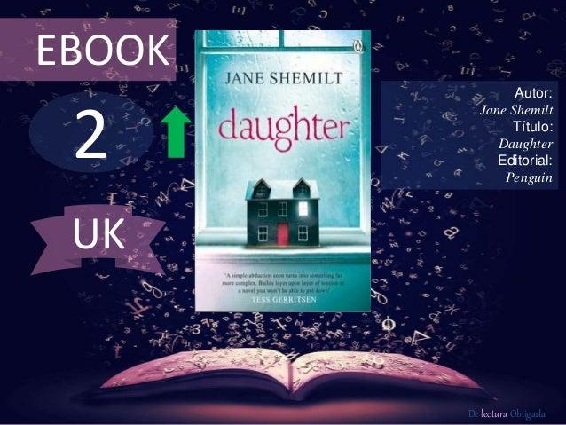 EBOOK  2  Autor:  Jane Shemilt  Título:  Daughter  Editorial:  Penguin  De lectura Obligada  UK