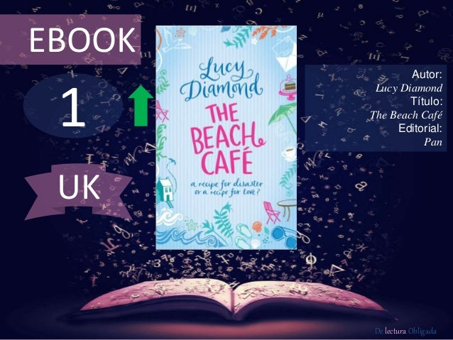 EBOOK  1  Autor:  Lucy Diamond  Título:  The Beach Café  Editorial:  Pan  De lectura Obligada  UK