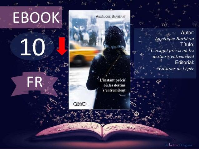 EBOOK  10  Autor:  Angélique Barbérat  Título:  L'instant précis où les  destins s'entremêlent  Editorial:  Éditions de l'...