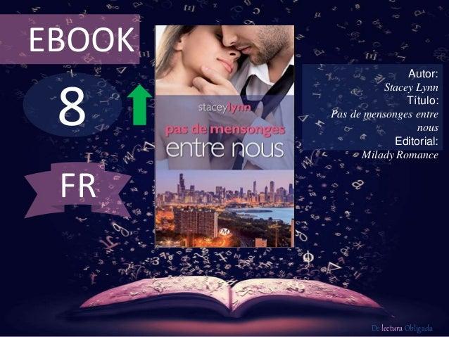 EBOOK  8  Autor:  Stacey Lynn  Título:  Pas de mensonges entre  nous  Editorial:  Milady Romance  De lectura Obligada  FR