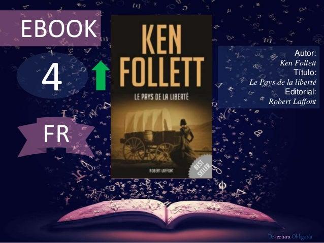 EBOOK  4  Autor:  Ken Follett  Título:  Le Pays de la liberté  Editorial:  Robert Laffont  De lectura Obligada  FR