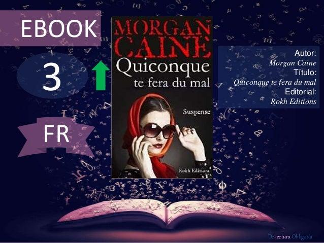 EBOOK  3  Autor:  Morgan Caine  Título:  Quiconque te fera du mal  Editorial:  Rokh Editions  De lectura Obligada  FR
