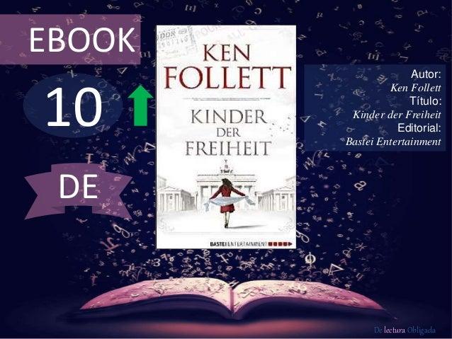 EBOOK  10  Autor:  Ken Follett  Título:  Kinder der Freiheit  Editorial:  Bastei Entertainment  De lectura Obligada  DE