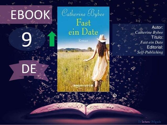 EBOOK  9  Autor:  Catherine Bybee  Título:  Fast ein Date  Editorial:  Self-Publishing  De lectura Obligada  DE