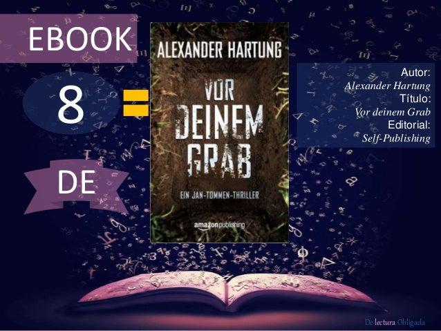 EBOOK  8  Autor:  Alexander Hartung  Título:  Vor deinem Grab  Editorial:  Self-Publishing  De lectura Obligada  DE
