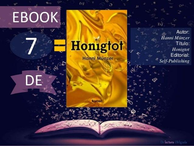 EBOOK  7  Autor:  Hanni Münzer  Título:  Honigtot  Editorial:  Self-Publishing  De lectura Obligada  DE