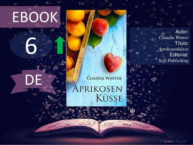 EBOOK  6  Autor:  Claudia Winter  Título:  Aprikosenküsse  Editorial:  Self-Publishing  De lectura Obligada  DE