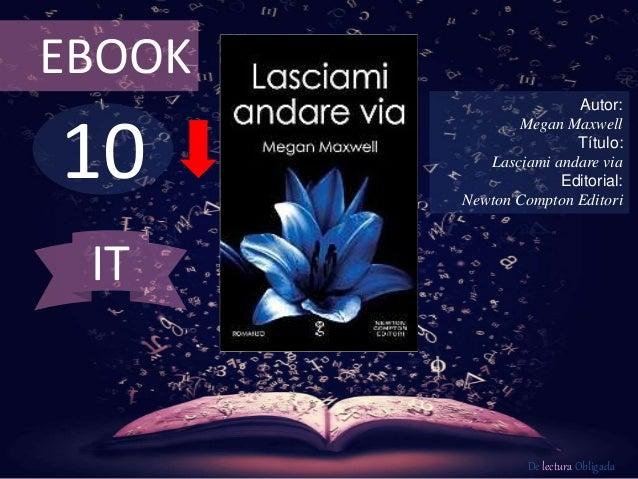 EBOOK  10  Autor:  Megan Maxwell  Título:  Lasciami andare via  Editorial:  Newton Compton Editori  De lectura Obligada  I...