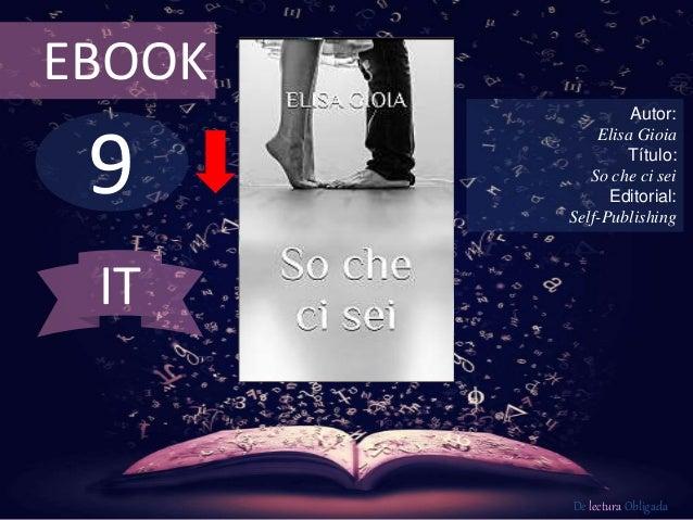 EBOOK  9  Autor:  Elisa Gioia  Título:  So che ci sei  Editorial:  Self-Publishing  De lectura Obligada  IT