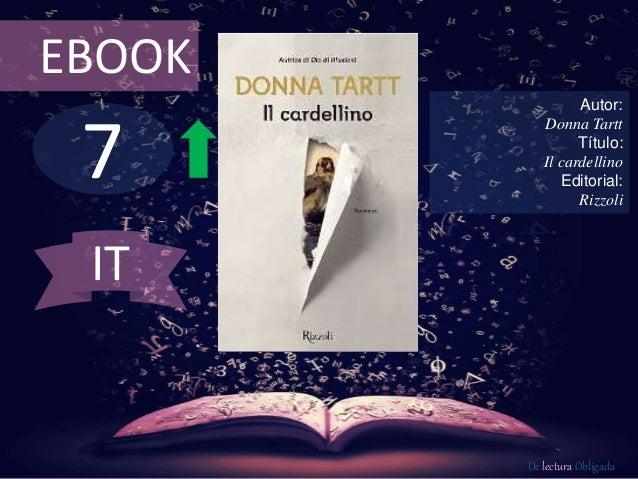 EBOOK  7  Autor:  Donna Tartt  Título:  Il cardellino  Editorial:  Rizzoli  De lectura Obligada  IT