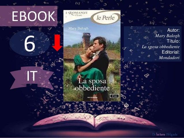 EBOOK  6  Autor:  Mary Balogh  Título:  La sposa obbediente  Editorial:  Mondadori  De lectura Obligada  IT