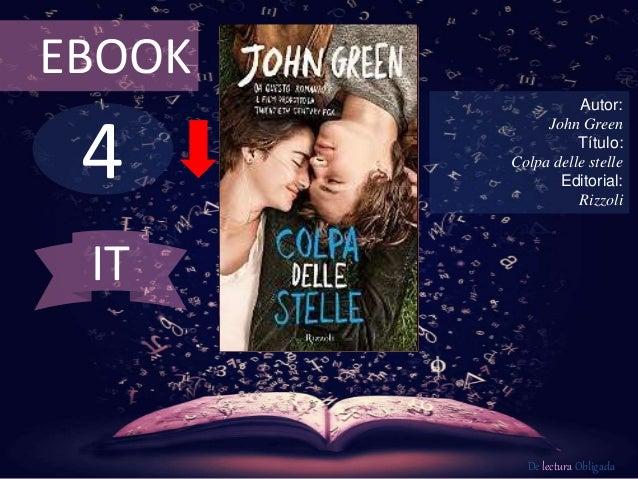 EBOOK  4  Autor:  John Green  Título:  Colpa delle stelle  Editorial:  Rizzoli  De lectura Obligada  IT