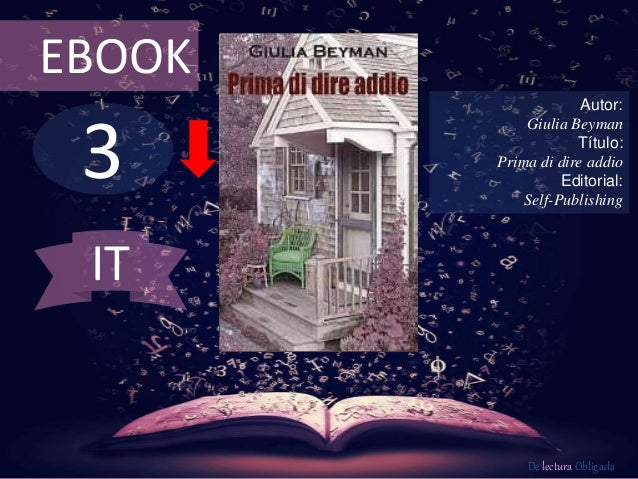 EBOOK  3  Autor:  Giulia Beyman  Título:  Prima di dire addio  Editorial:  Self-Publishing  De lectura Obligada  IT